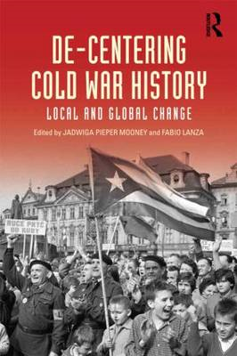 De-Centering Cold War History: Local and Global Change (BOK)