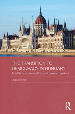 The Transition to Democracy in Hungary: Arpad Goncz and the Post-communist Hungarian Presidency (BOK)