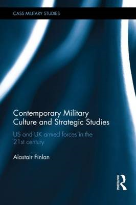 Contemporary Military Culture and Strategic Studies: US and UK Armed Forces in the 21st Century (BOK)