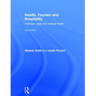 Health Tourism and Hospitality: Spas, Wellness and Medical Travel (BOK)