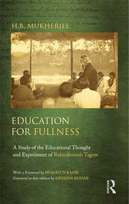 Education for Fullness: A Study of the Educational Thought and Experiment of Rabindranath Tagore (BOK)