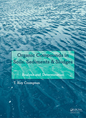 Organic Compounds in Soils, Sediments & Sludges: Analysis and Determination (BOK)