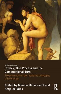 Privacy, Due Process and the Computational Turn: The Philosophy of Law Meets the Philosophy of Techn (BOK)