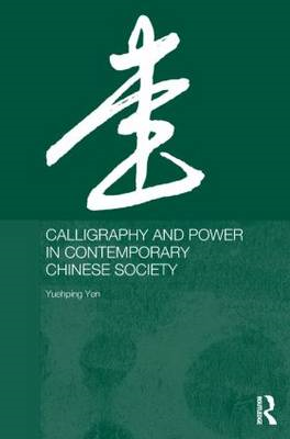Calligraphy and Power in Contemporary Chinese Society (BOK)