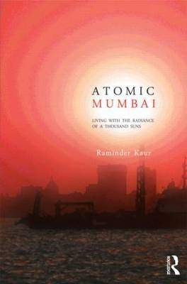 Atomic Mumbai: Living with the Radiance of a Thousand Suns (BOK)