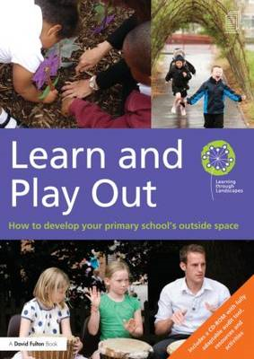 Learn and Play Out: How to Develop Your Primary School's Outside Space (BOK)