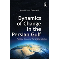 Dynamics of Change in the Persian Gulf: Political Economy, War and Revolution (BOK)