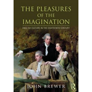 The Pleasures of the Imagination: English Culture in the Eighteenth Century (BOK)
