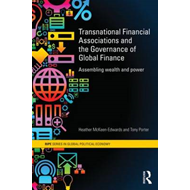 Transnational Financial Associations and the Governance of Global Finance: Assembling Wealth and Pow (BOK)
