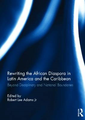 Rewriting the African Diaspora in Latin America and the Caribbean: Beyond Disciplinary and National (BOK)