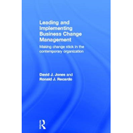 Leading and Implementing Business Change Management: Making Change Stick in the Contemporary Organiz (BOK)
