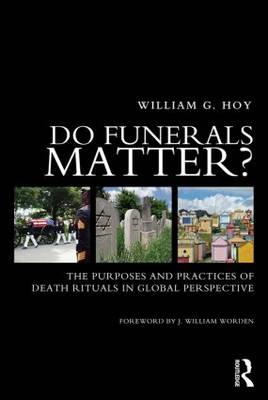 Do Funerals Matter?: The Purposes and Practices of Death Rituals in Global Perspective (BOK)
