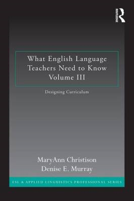 What English Language Teachers Need to Know Volume III: Designing Curriculum (BOK)