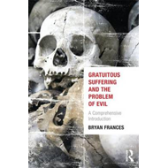Gratuitous Suffering and the Problem of Evil: A Comprehensive Introduction (BOK)