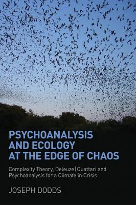 Psychoanalysis and Ecology at the Edge of Chaos: Complexity Theory, Deleuze/Guattari and Psychoanaly (BOK)