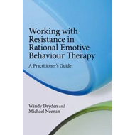 Working with Resistance in Rational Emotive Behaviour Therapy: A Practitioner's Guide (BOK)