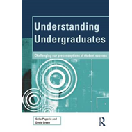 Understanding Undergraduates: Challenging Our Preconceptions of Student Success (BOK)