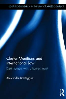 Cluster Munitions and International Law: Disarmament With a Human Face? (BOK)