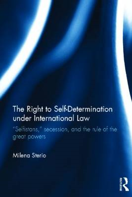 "The Right to Self-determination Under International Law: ""Selfistans,"" Secession, and the Rule of th (BOK)"