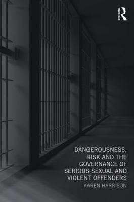 Dangerousness, Risk and the Governance of Serious Sexual and (BOK)