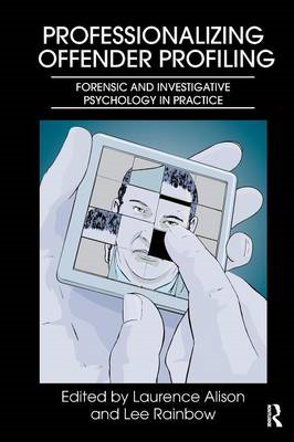 Professionalizing Offender Profiling: Forensic and Investigative Psychology in Practice (BOK)
