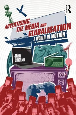 Advertising, the Media and Globalisation: A World in Motion (BOK)