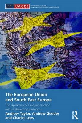 The European Union and South East Europe: The Dynamics of Europeanization and Multilevel Governance (BOK)