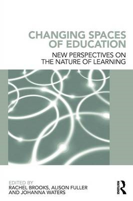 Changing Spaces of Education: New Perspectives on the Nature of Learning (BOK)