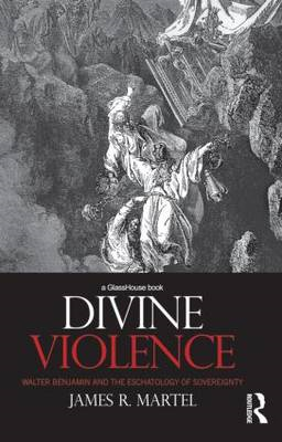 Divine Violence: Walter Benjamin and the Eschatology of Sovereignty (BOK)
