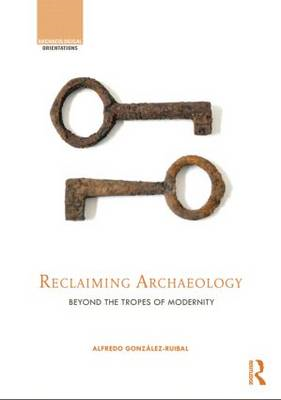 Reclaiming Archaeology: Beyond the Tropes of Modernity (BOK)