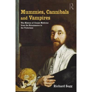 Mummies, Cannibals and Vampires: The History of Corpse Medicine from the Renaissance to the Victoria (BOK)