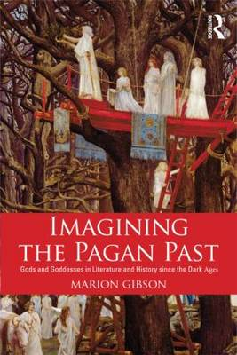 Imagining the Pagan Past: Gods and Goddesses in Literature and History Since the Dark Ages (BOK)