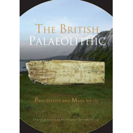 The British Palaeolithic: Human Societies at the Edge of the Pleistocene World (BOK)
