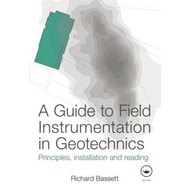 A Guide to Field Instrumentation in Geotechnics: Principles, Installation and Reading (BOK)