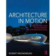 Architecture in Motion: The History and Development of Portable Building (BOK)