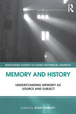 Memory and History: Understanding Memory as Source and Subject (BOK)