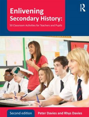 Enlivening Secondary History: 50 Classroom Activities for Teachers and Pupils (BOK)