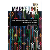 The Marketing Matrix: How the Corporation Gets Its Power - and How We Can Reclaim it (BOK)