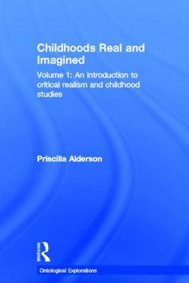 Childhoods, Real and Imagined: Volume 1: An Introduction to Critical Realism and Childhood Studies: (BOK)