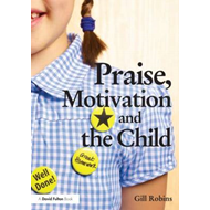 Praise, Motivation, and the Child (BOK)