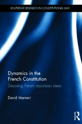Dynamics in the French Constitution: Decoding French Republican Ideas (BOK)