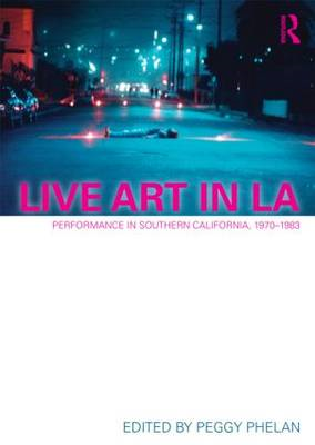 Live Art in LA: Performance in Southern California, 1970-1983 (BOK)