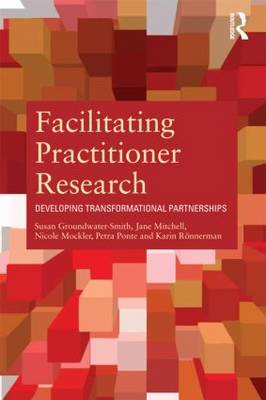 Facilitating Practitioner Research: Developing Transformational Partnerships (BOK)