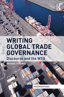 Writing Global Trade Governance: Discourse and the WTO (BOK)