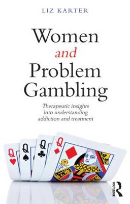 Women and Problem Gambling: Therapeutic Insights into Understanding Addiction and Treatment (BOK)