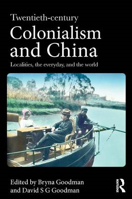 Twentieth Century Colonialism and China: Localities, the Everyday and the World (BOK)