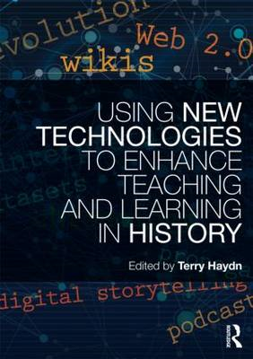 Using New Technologies to Enhance Teaching and Learning in History (BOK)