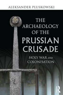 Archaeology of the Prussian Crusade (BOK)