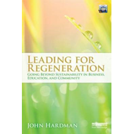 Leading For Regeneration: Going Beyond Sustainability in Business Education, and Community (BOK)