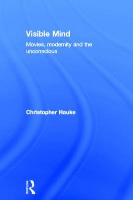 Visible Mind: Movies, Modernity and the Unconscious (BOK)